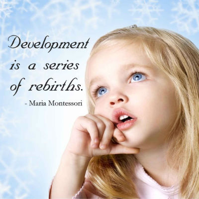 Development is a series of rebirths - Maria Montessori